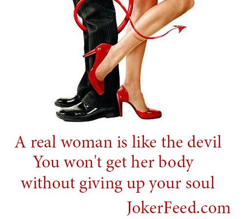 A real woman is like the devil