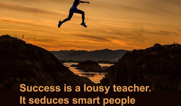 Success is a lousy teacher